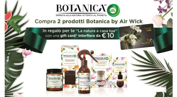 Acquista Botanica by Air Wick e ricevi un buono Interflora da 10 euro come premio sicuroAcquista Botanica by Air Wick e ricevi un buono Interflora da 10 euro come premio sicuro